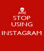 STOP USING  INSTAGRAM  - Personalised Poster A4 size