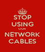 STOP USING OUR NETWORK CABLES - Personalised Poster A4 size