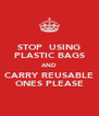 STOP  USING PLASTIC BAGS AND CARRY REUSABLE ONES PLEASE - Personalised Poster A4 size