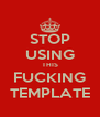 STOP USING THIS FUCKING TEMPLATE - Personalised Poster A4 size