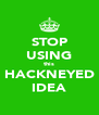 STOP USING this HACKNEYED IDEA - Personalised Poster A4 size