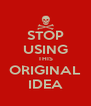 STOP USING THIS ORIGINAL IDEA - Personalised Poster A4 size