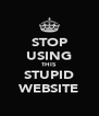 STOP USING THIS STUPID WEBSITE - Personalised Poster A4 size