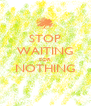 STOP WAITING FOR NOTHING  - Personalised Poster A4 size