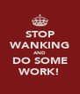 STOP WANKING AND DO SOME WORK! - Personalised Poster A4 size