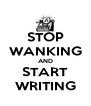 STOP WANKING AND START WRITING - Personalised Poster A4 size