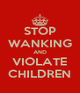 STOP WANKING AND VIOLATE CHILDREN - Personalised Poster A4 size