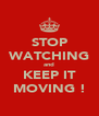 STOP WATCHING and KEEP IT MOVING ! - Personalised Poster A4 size