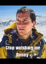 Stop watching me Danny  - Personalised Poster A4 size