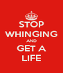 STOP WHINGING AND GET A LIFE - Personalised Poster A4 size