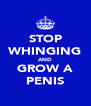 STOP WHINGING AND GROW A PENIS - Personalised Poster A4 size
