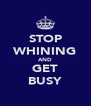 STOP WHINING AND GET BUSY - Personalised Poster A4 size