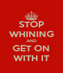 STOP WHINING AND GET ON WITH IT - Personalised Poster A4 size