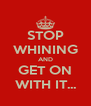 STOP WHINING AND GET ON WITH IT... - Personalised Poster A4 size