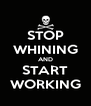STOP WHINING AND START WORKING - Personalised Poster A4 size