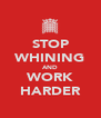 STOP WHINING AND WORK HARDER - Personalised Poster A4 size