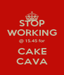 STOP WORKING @ 15.45 for CAKE CAVA - Personalised Poster A4 size