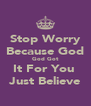 Stop Worry Because God God Got It For You  Just Believe - Personalised Poster A4 size