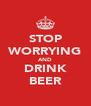 STOP WORRYING AND DRINK BEER - Personalised Poster A4 size