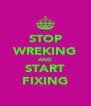 STOP WREKING AND START FIXING - Personalised Poster A4 size