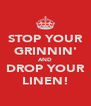 STOP YOUR GRINNIN' AND DROP YOUR LINEN! - Personalised Poster A4 size