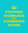 STOPPED WORKING AND COMMING HOME - Personalised Poster A4 size