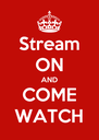 Stream ON AND COME WATCH - Personalised Poster A4 size