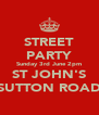 STREET PARTY Sunday 3rd June 2pm ST JOHN'S SUTTON ROAD - Personalised Poster A4 size