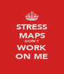 STRESS MAPS DON'T WORK ON ME - Personalised Poster A4 size
