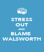 STRESS OUT AND BLAME  WALSWORTH - Personalised Poster A4 size