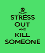 STRESS OUT AND KILL SOMEONE - Personalised Poster A4 size