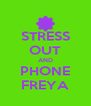 STRESS OUT AND PHONE FREYA - Personalised Poster A4 size