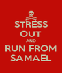 STRESS OUT AND RUN FROM SAMAEL - Personalised Poster A4 size