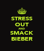 STRESS OUT AND SMACK BIEBER - Personalised Poster A4 size