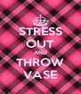 STRESS OUT AND THROW VASE - Personalised Poster A4 size