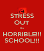 STRESS OUT It's HORRIBLE!!! SCHOOL!!! - Personalised Poster A4 size