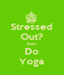 Stressed Out? then Do Yoga - Personalised Poster A4 size