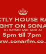 STRICTLY HOUSE RADIO TONIGHT ON SONAR FM DJ RAYMO AND ACID AJ 5pm till 7pm  www.sonarfm.co.uk - Personalised Poster A4 size