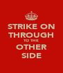 STRIKE ON THROUGH TO THE OTHER SIDE - Personalised Poster A4 size