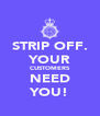 STRIP OFF. YOUR CUSTOMERS NEED YOU! - Personalised Poster A4 size
