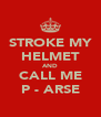 STROKE MY HELMET AND CALL ME P - ARSE - Personalised Poster A4 size