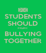 STUDENTS SHOULD FIGHT BULLYING TOGETHER - Personalised Poster A4 size