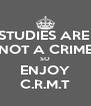STUDIES ARE  NOT A CRIME SO ENJOY C.R.M.T - Personalised Poster A4 size