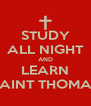 STUDY ALL NIGHT AND LEARN SAINT THOMAS - Personalised Poster A4 size
