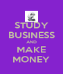 STUDY BUSINESS AND MAKE MONEY - Personalised Poster A4 size