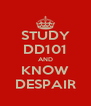 STUDY DD101 AND KNOW DESPAIR - Personalised Poster A4 size