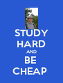 STUDY HARD AND BE  CHEAP  - Personalised Poster A4 size
