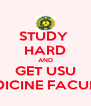 STUDY  HARD AND GET USU MEDICINE FACULTY - Personalised Poster A4 size