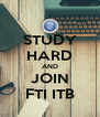 STUDY HARD AND JOIN FTI ITB - Personalised Poster A4 size