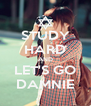 STUDY HARD AND LET'S GO DAMNIE - Personalised Poster A4 size